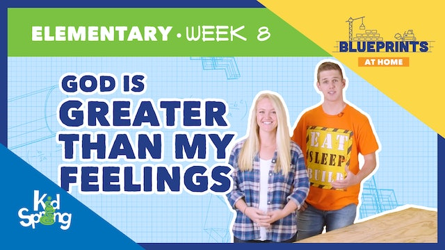 Week 8: God is Greater Than My Feelings