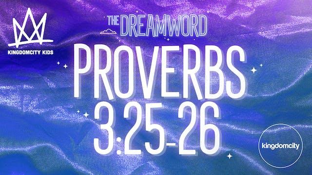 THE DREAMWORD | 03 | PROVERBS 3:25-26