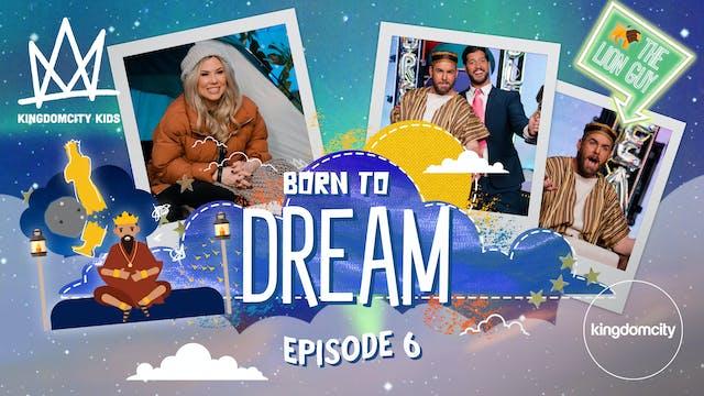 BORN TO DREAM | Episode 6 | Prophetic...