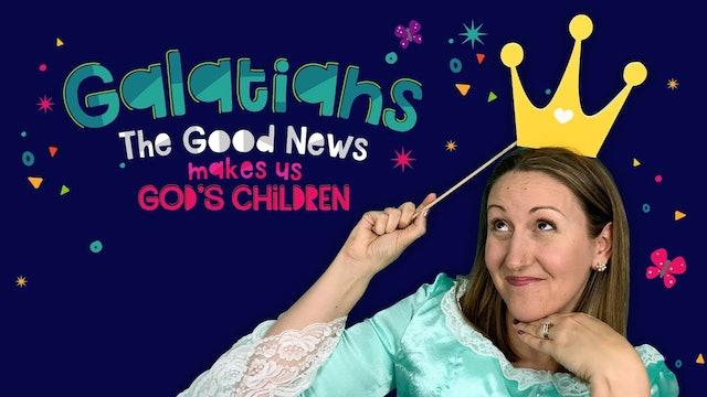 Galatians Part 4 - The Good News Makes Us God's Children!
