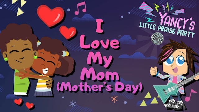 I Love My Mom (Mother's Day)