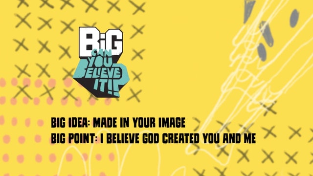 CAN YOU BELIEVE IT?!    Big Message Preschool Episode 1.3   Made In Your Image