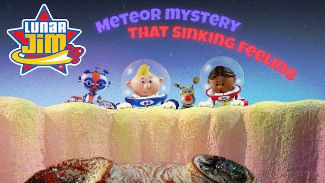Meteor Mystery / That Sinking Feeling
