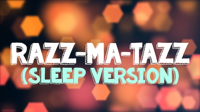 Razz-Ma-Tazz (Sleep Version)