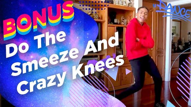 Do the Smeeze and Crazy Knees!