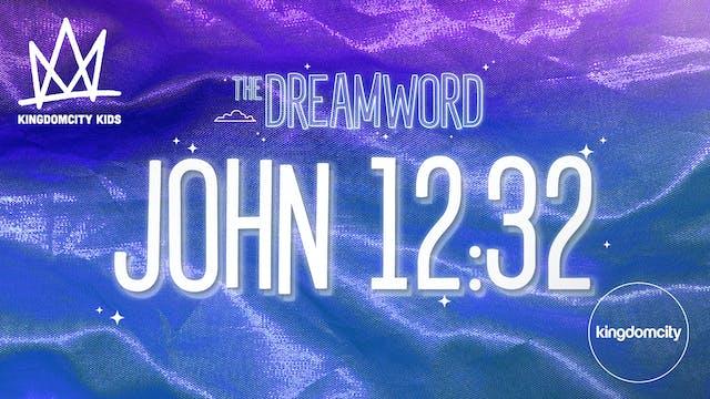 THE DREAMWORD   08   JOHN 12:32