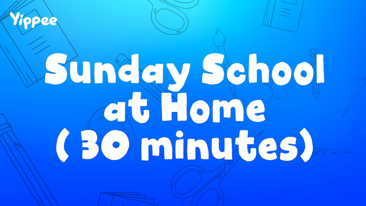 Sunday School at Home (30 Minutes)