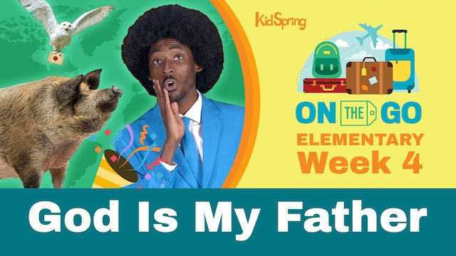 On The Go | Elementary Week 4 | God Is My Father