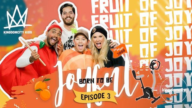 BORN TO BE JOYFUL | Episode 3: The Fruit of Joy