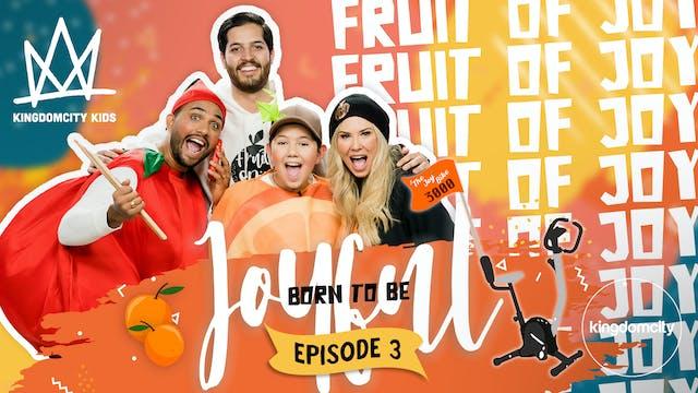 BORN TO BE JOYFUL | Episode 3: The Fr...