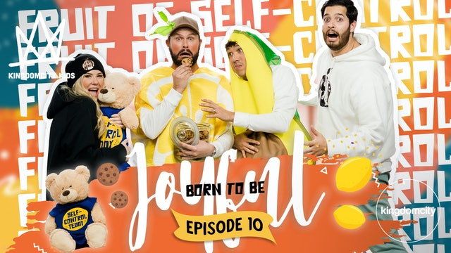 BORN TO BE JOYFUL | Episode 10: The Fruit of Self-Control