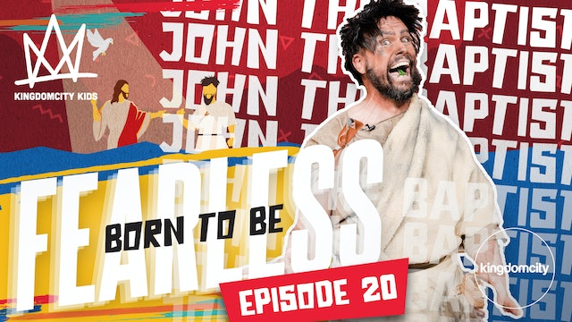 Born To Be Fearless | Episode 20 | John the Baptist's Story