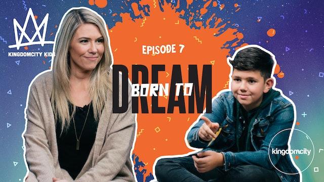 Episode 7: Born To Dream