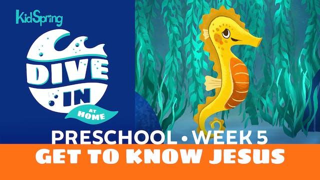 Week 5: Get to Know Jesus