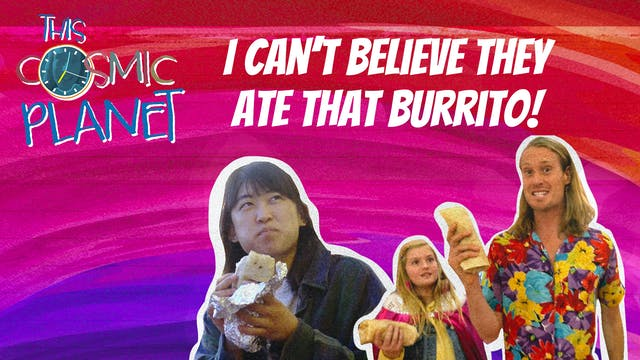 I Can't Believe They Ate That Burrito!