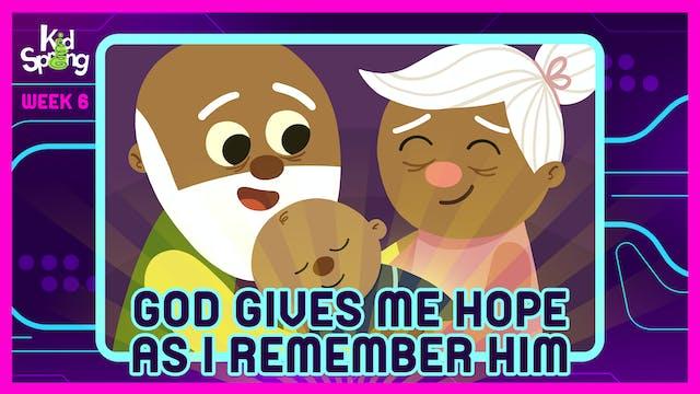 Week 6: God Gives Me Hope As I Rememb...