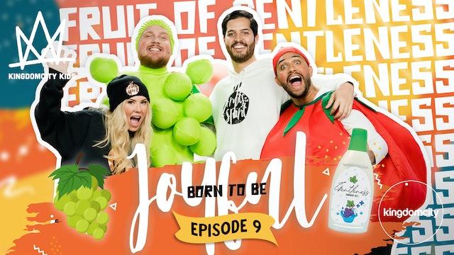 BORN TO BE JOYFUL | Episode 9: The Fruit of Gentleness