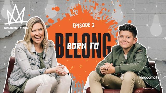 Episode 2: Born To Belong