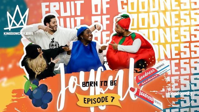 BORN TO BE JOYFUL | Episode 7: The Fruit of Goodness