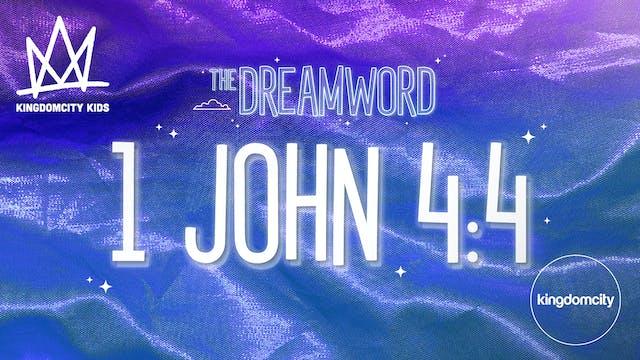 THE DREAMWORD | 04 | 1 JOHN 4:4