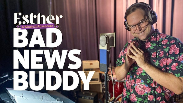 Bad News Buddy - Song 2 of Esther: A Musical Adventure