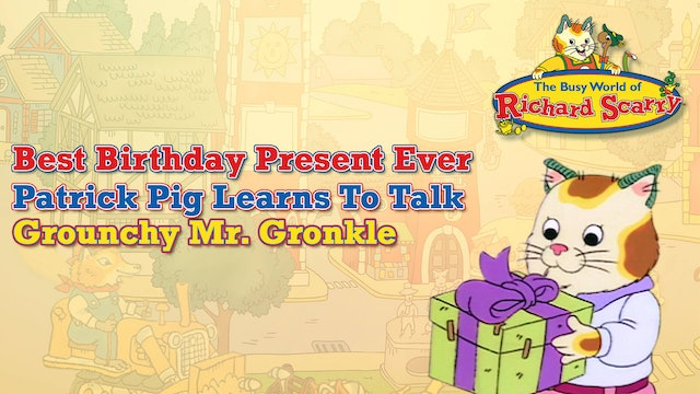 Best Birthday Present Ever / Patrick Pig Learns To Talk / Grounchy Mr. Gronkle
