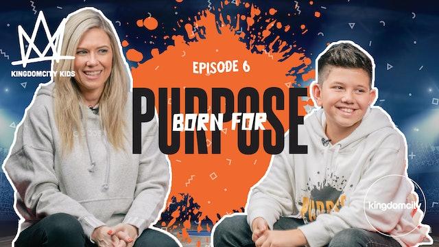 Episode 6: Born For Purpose