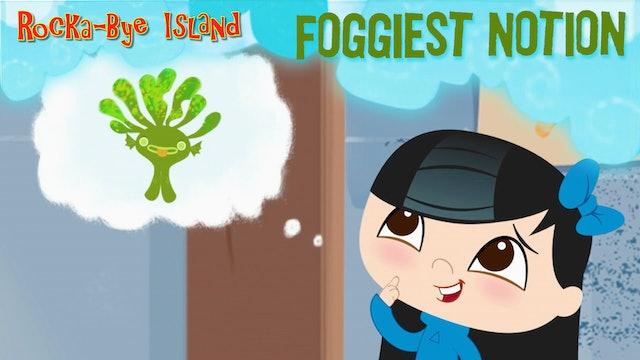Foggiest Notion