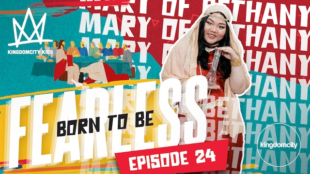 Born To Be Fearless | Episode 24 | Mary of Bethany's Story