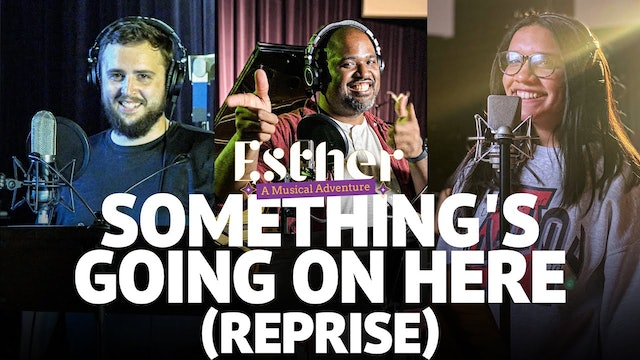 Something's Going On Here (Reprise) | Song 7 of Esther: A Musical Adventure