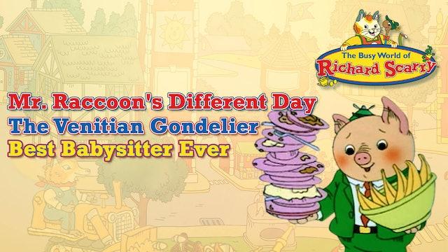 Mr. Raccoon's Different Day / The Venitian Gondelier / Best Babysitter Ever