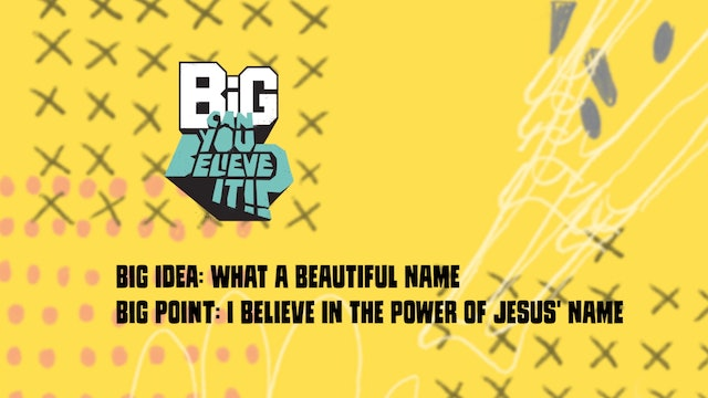 CAN YOU BELIEVE IT?!    Big Message Preschool Episode 2.2  What A Beautiful Name