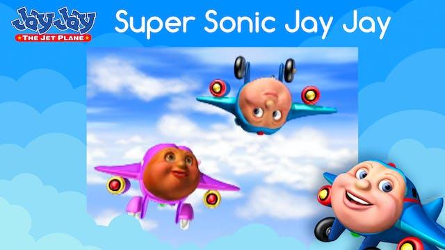Super Sonic Jay Jay