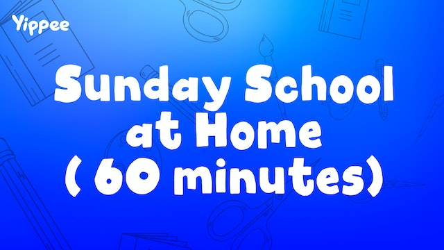 Sunday School at Home (60 Minutes)