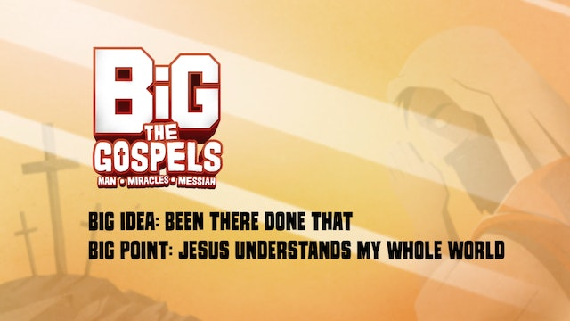 THE GOSPELS   Big Message Episode 1.3   Been There Done That