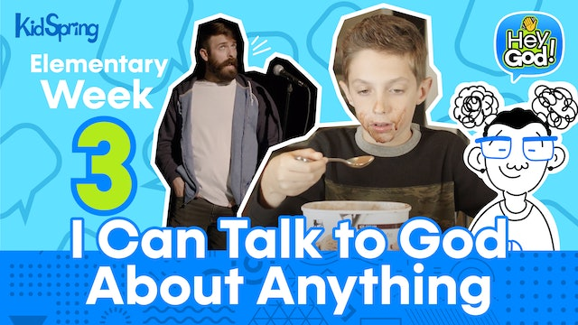Hey God! | Elementary Week 3 | I Can Talk to God About Anything