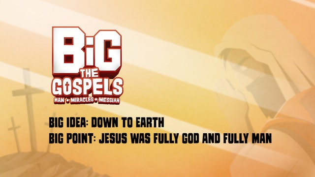 THE GOSPELS   Big Message Episode 1.1   Down To Earth