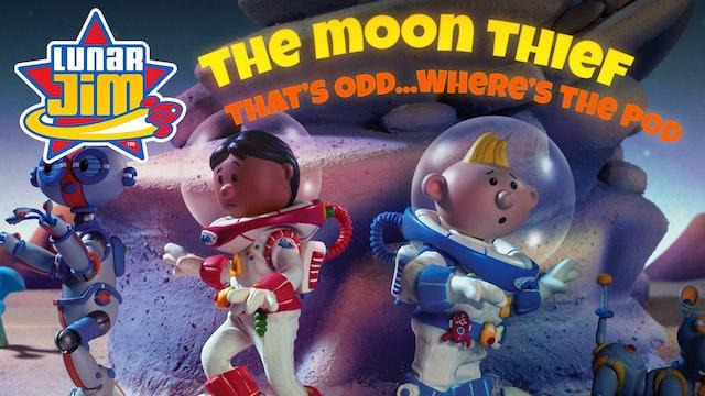 The Moon Thief / That's Odd…Where's the Pod?
