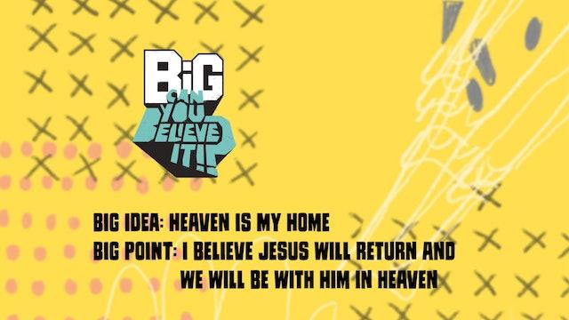 CAN YOU BELIEVE IT?!    Big Message Preschool Episode 3.3   Heaven Is My Home