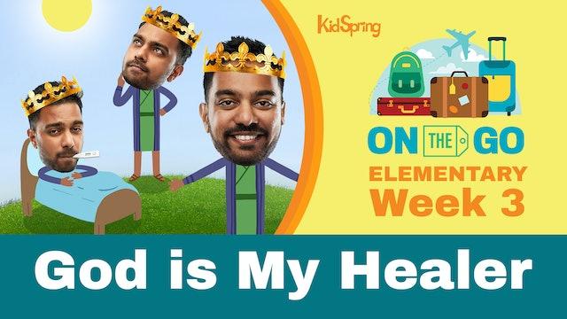 On The Go | Elementary Week 3 | God Is My Healer