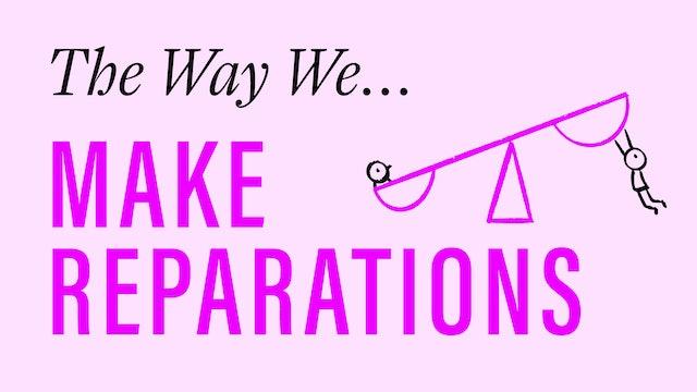 The Way We Make Reparations