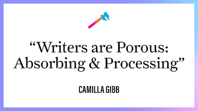 """""""Writers are Porous: Absorbing & Processing"""""""
