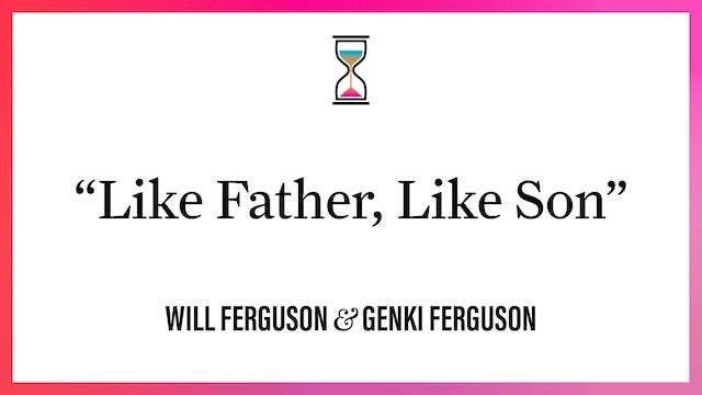 """""""Like Father, Like Son"""""""
