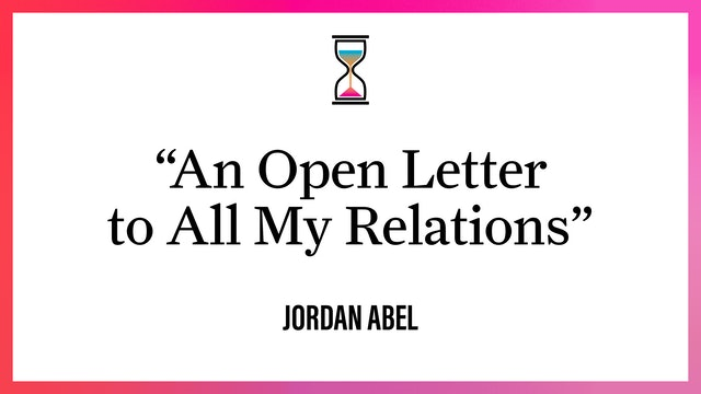 """""""An Open Letter to All My Relations"""""""