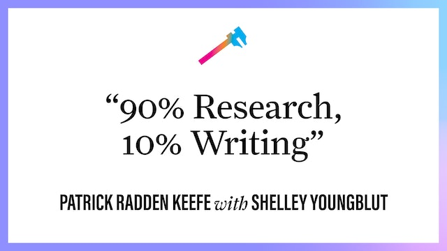"""""""90% Research, 10% Writing"""""""