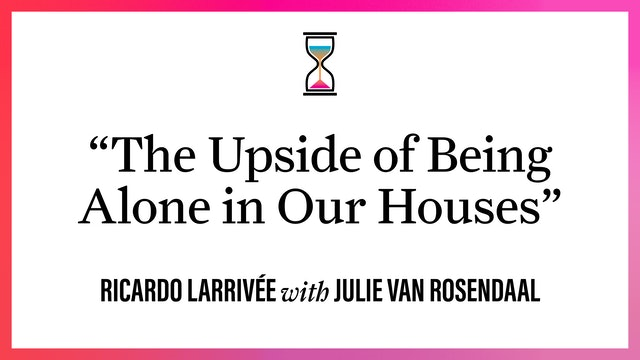 """""""The Upside of Being Alone in Our Houses"""""""