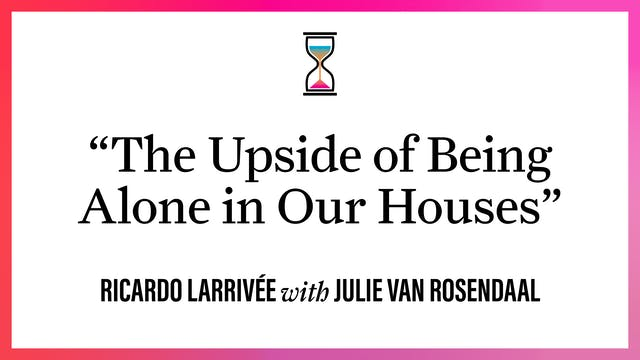 """""""The Upside of Being Alone in Our Hou..."""