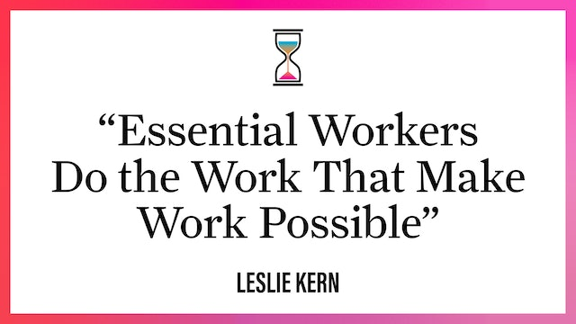 """""""Essential Workers Do the Work That Make Work Possible"""""""