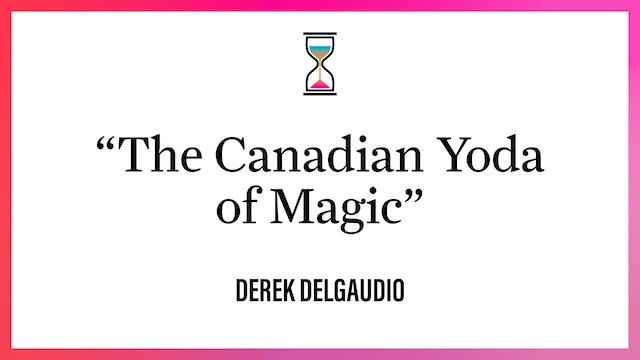 """The Canadian Yoda of Magic"""