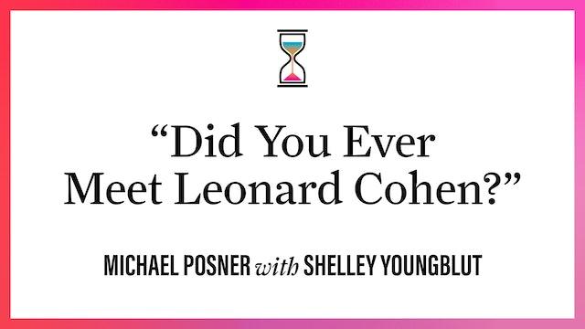 """Did You Ever Meet Leonard Cohen?"""